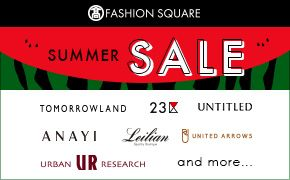 FASHION SQUARE SUMMER SALE TOMORROWLAND 23区 UNTITLED ANAYI Leilian UNITED ARROWS URBAN RESEARCH and more…